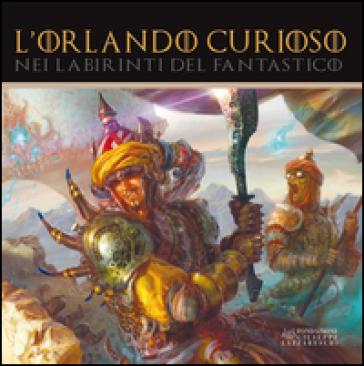 L'Orlando Curioso nei labirinti del fantastico - P. Barbieri | Rochesterscifianimecon.com