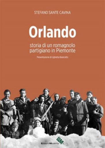 Orlando. Storia di un romagnolo partigiano in Piemonte - Stefano Sante Cavina | Rochesterscifianimecon.com