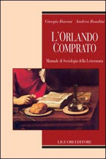 L'Orlando comprato. Manuale di sociologia della letteratura - Andrea Rondini pdf epub