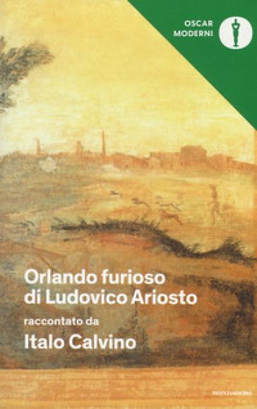 «Orlando furioso» di Ludovico Ariosto raccontato da Italo Calvino - Italo Calvino |