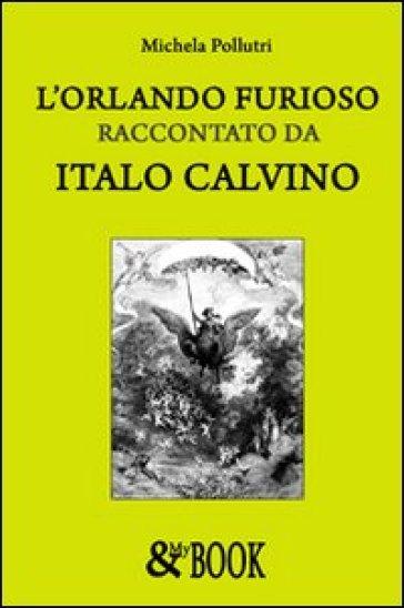 L'Orlando furioso raccontato da Italo Calvino - Michela Pollutri | Kritjur.org