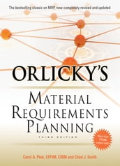 Orlicky s Material Requirements Planning 3/E