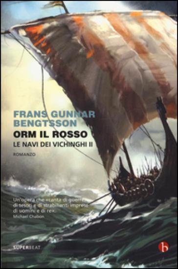 Orm il rosso. Le navi dei vichinghi. 2. - Frans Gunnar Bengtsson | Rochesterscifianimecon.com