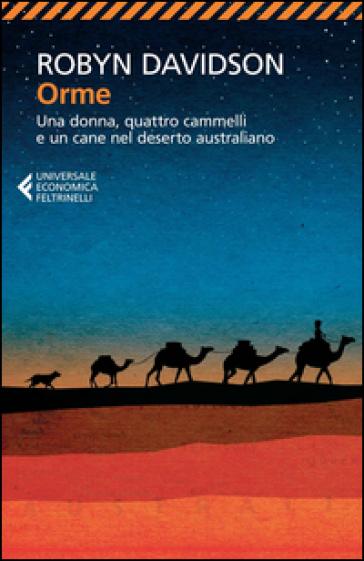 Orme. Una donna, quattro cammelli e un cane nel deserto australiano - Robyn Davidson | Rochesterscifianimecon.com