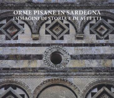 Orme pisane in Sardegna. Immagini di storia e di affetti. Ediz. illustrata
