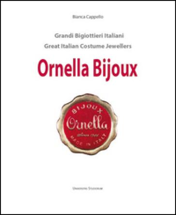 Ornella bijoux. Ediz. italiana e inglese - Bianca Cappello |
