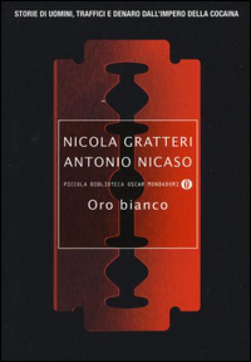 Oro bianco. Storie di uomini, traffici e denaro dall'impero della cocaina - Nicola Gratteri |