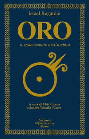 Oro. Il libro perduto dell'alchimia - Israel Regardie | Jonathanterrington.com