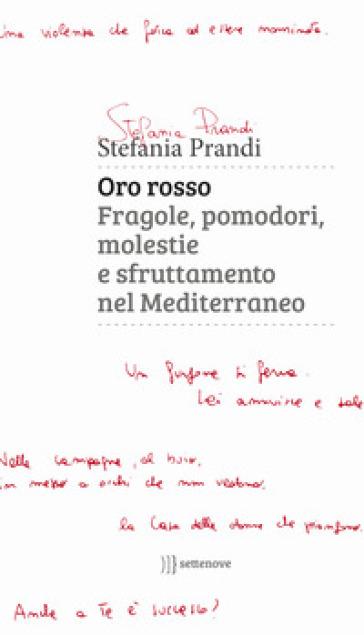 Oro rosso. Fragole, pomodori, molestie e sfruttamento nel Mediterraneo - Stefania Prandi |