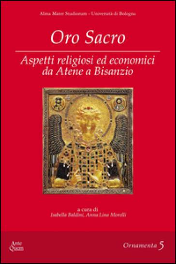 Oro sacro. Aspetti religiosi ed economici da Atene a Bisanzio - I. Baldini |