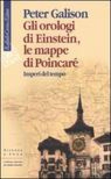 Orologi di Einstein, le mappe di Poincaré. Imperi del tempo (Gli) - Peter Galison |