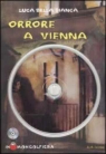 Orrore a Vienna. Con CD-ROM - Luca Della Bianca |