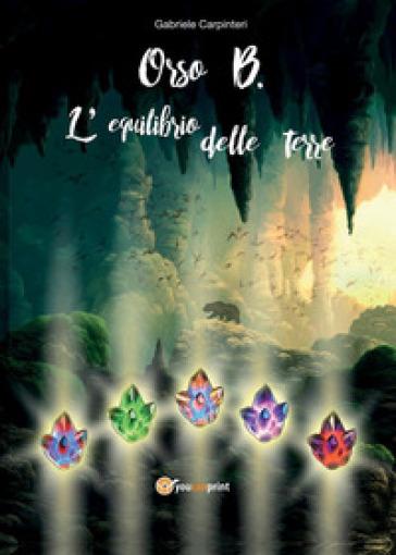 Orso B. L'equilibrio delle terre - Gabriele Carpinteri  
