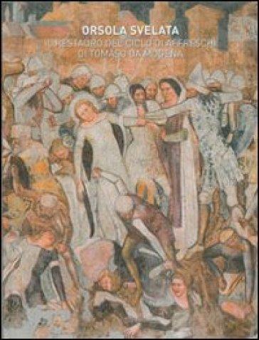 Orsola svelata. Il restauro del ciclo di affreschi di Tomaso da Modena - M. E. Gerhardinger  