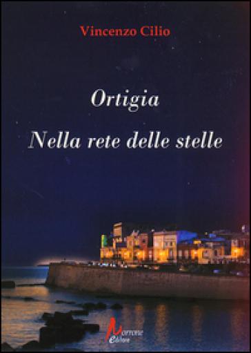 Ortigia. Nella rete delle stelle - Vincenzo Cilio | Kritjur.org