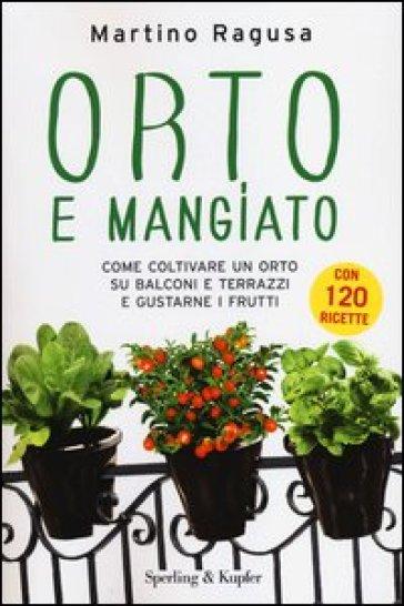 Orto e mangiato. Come coltivare un orto su balconi e terrazzi e gustarne i frutti - Martino Ragusa pdf epub