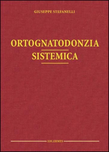 Ortognatodonzia sistemica - Giuseppe Stefanelli |