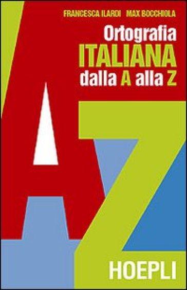 Ortografia pratica dell'italiano dalla A alla Z - Max Bocchiola   Rochesterscifianimecon.com