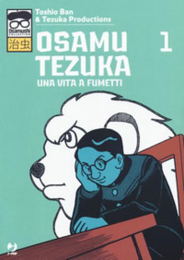Osamu Tezuka. Una vita a fumetti. 1. - Toshio Ban pdf epub