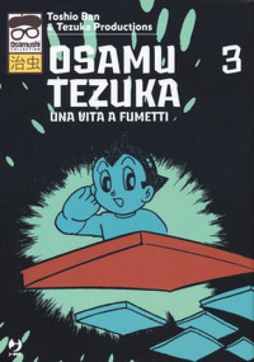 Osamu Tezuka. Una vita a fumetti. 3. - Toshio Ban   Thecosgala.com