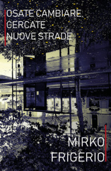 Osate cambiare, cercate nuove strade - Mirko Frigerio |