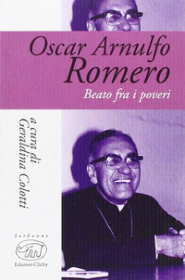 Oscar Arnulfo Romero. Beato fra i poveri - G. Colotti |