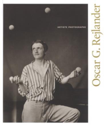 Oscar G. Rejlander. Artiste photographe. Catalogo della mostra (Ottawa, 19 ottobre 2018-3 febbraio 2019). Ediz. illustrata - C. Gendreau |