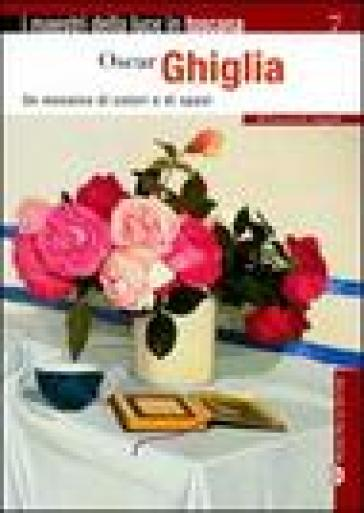 Oscar Ghiglia. Un mosaico di colori e di spazi - Emanuela Angiuli  