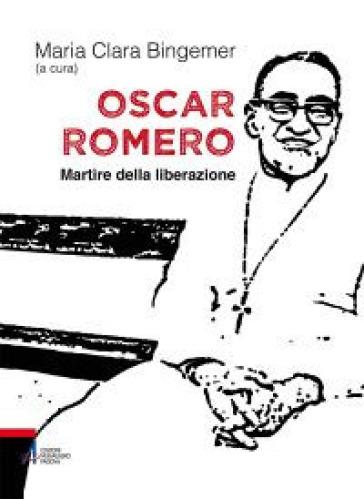 Oscar Romero. Martire della liberazione - G. Staccone  