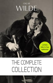 Oscar Wilde: The Complete Collection [contains links to free audiobooks] (The Picture Of Dorian Gray + Lady Windermere s Fan + The Importance of Being Earnest + An Ideal Husband + The Happy Prince + Lord Arthur Savile s Crime and many more!)