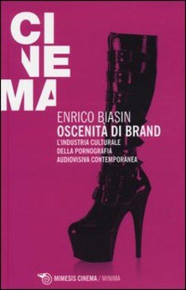 Oscenità di brand. L'industria culturale della pornografia audiovisiva contemporanea - Enrico Biasin | Ericsfund.org