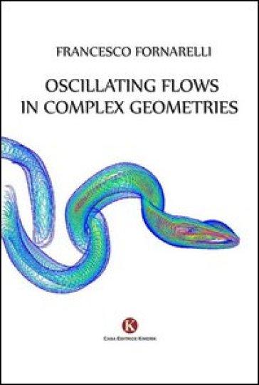 Oscillating flows in complex geometries - Francesco Fornarelli | Rochesterscifianimecon.com
