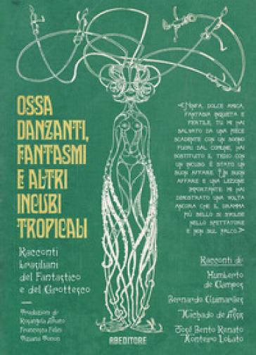 Ossa danzanti, fantasmi e altri incubi tropicali. Racconti brasiliani del fantastico e del grottesco - Humberto de Campos  