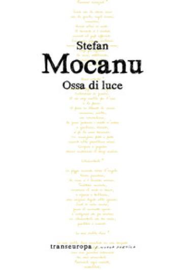 Ossa di luce - Stefan Mocanu |
