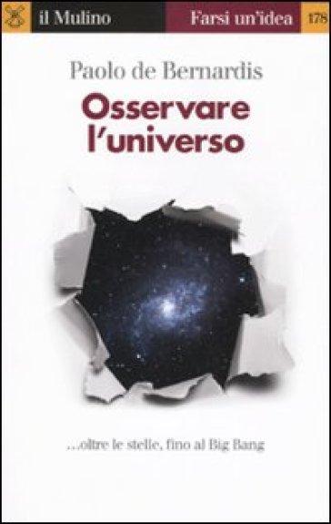 Osservare l'universo... oltre le stelle, sino al Big Bang - Paolo De Bernardis |