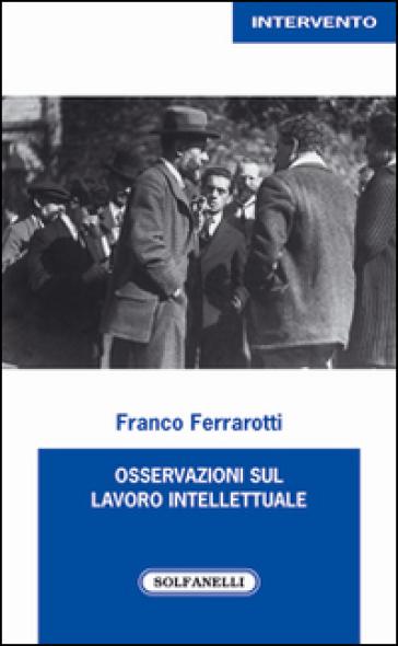 Osservazioni sul lavoro intellettuale - Franco Ferrarotti |