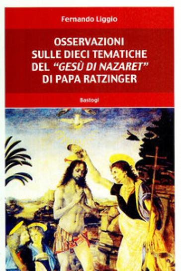 Osservazioni sulle dieci tematiche del «Gesù di Nazaret» di papa Ratzinger - Fernando Liggio  