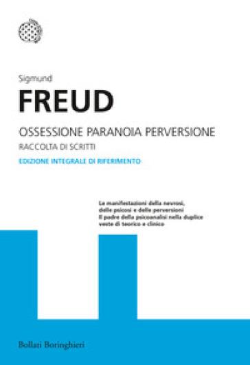 Ossessione, paranoia, perversione - Sigmund Freud |