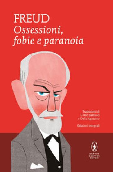 Ossessioni, fobie e paranoia. Ediz. integrale - Sigmund Freud |