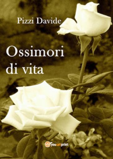 Ossimori di vita - Davide Pizzi  