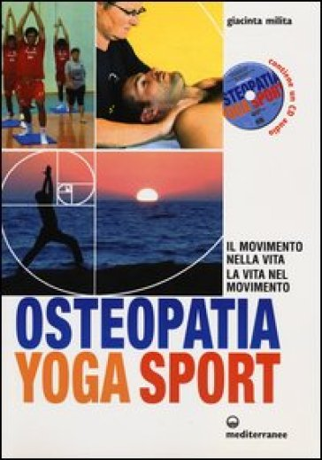 Osteopatia yoga sport. Il movimento nella vita, la vita nel movimento. Con CD Audio