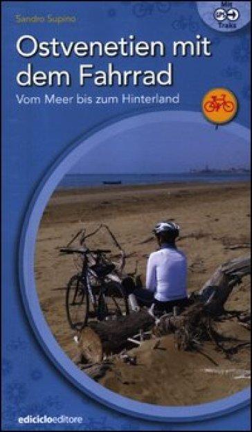Ostvenetien mit dem Fahrrad. Vom meer bis zum hinterland - Sandro Supino   Rochesterscifianimecon.com