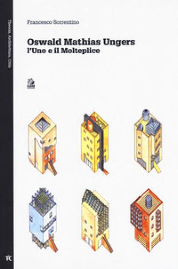 Oswald Mathias Ungers. L'uno e il molteplice - Francesco Sorrentino pdf epub