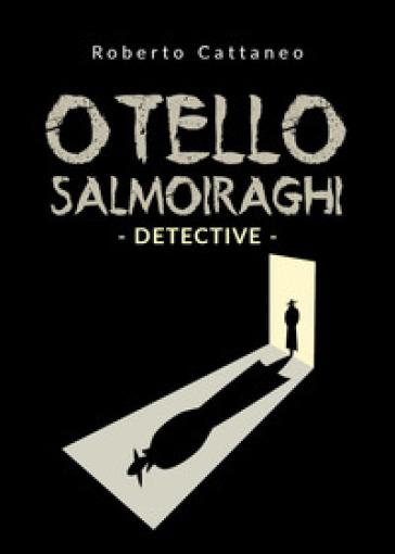 Otello Salmoiraghi. Detective - Roberto Cattaneo |