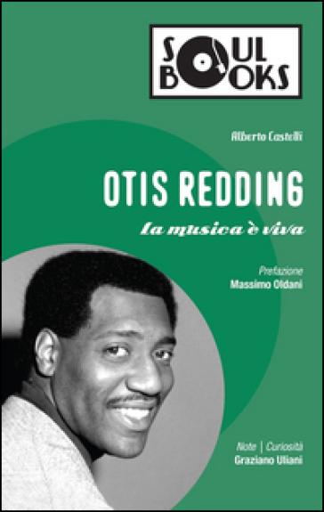 Otis Redding. La musica è viva - Alberto Castelli |