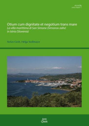 Otium cum dignitate et negotium trans mare. La villa marittima di San Simone (Simonov zaliv) in Istria (Slovenia) - S. Groh |