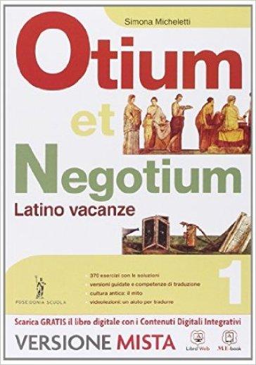 Otium et negotium. Latino vacanze. Per le Scuole superiori. Con e-book. Con espansione online. 1. - S. Micheletti  