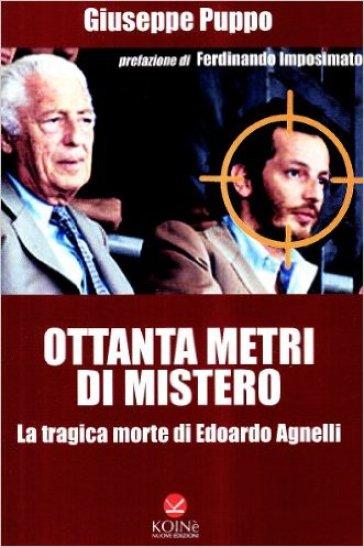 Ottanta metri di mistero. La tragica morte di Edoardo Agnelli - Giuseppe Puppo | Ericsfund.org