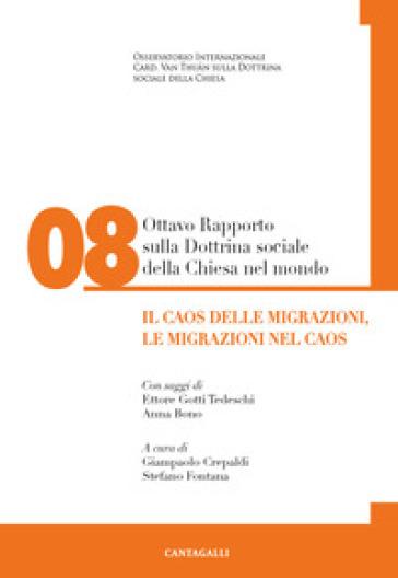 Ottavo rapporto sulla dottrina sociale della Chiesa nel mondo. 8: Il caos delle migrazioni, le migrazioni nel caos - G. Crepaldi |