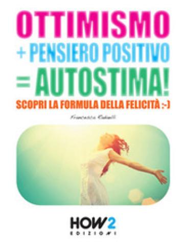 Ottimismo+pensiero positivo=autostima! - Francesca Radaelli |